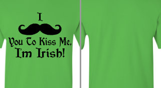 I Mustache You To Kiss Me, I'm Irish! Design Idea